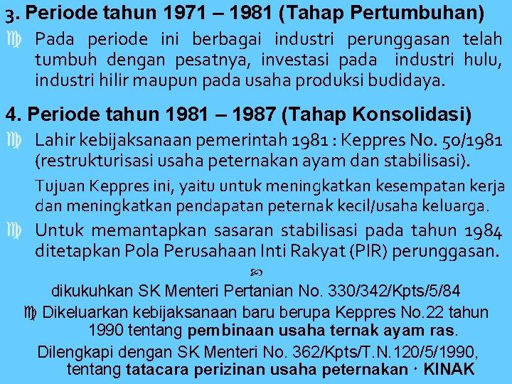 3. Periode tahun 1971 – 1981 (Tahap Pertumbuhan) Pada periode ini berbagai industri perunggasan