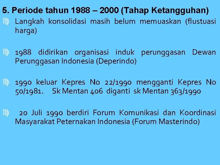 5. Periode tahun 1988 – 2000 (Tahap Ketangguhan) Langkah konsolidasi masih belum memuaskan (flustuasi