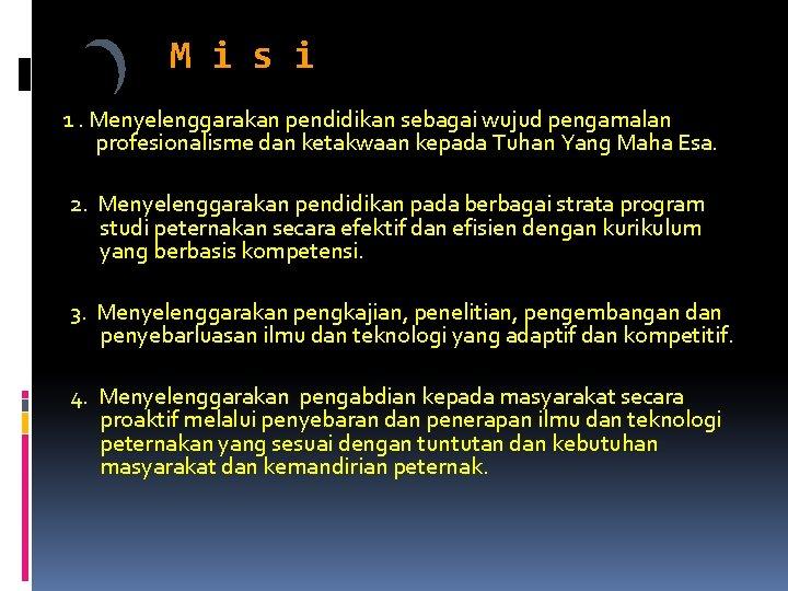 M i s i 1. Menyelenggarakan pendidikan sebagai wujud pengamalan profesionalisme dan ketakwaan