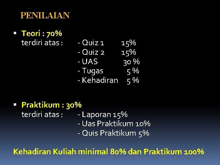 PENILAIAN Teori : 70% terdiri atas : - Quiz 1 - Quiz 2 -