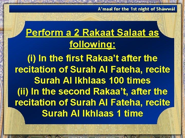 A'maal for the 1 st night of Sháwwál Perform a 2 Rakaat Salaat as