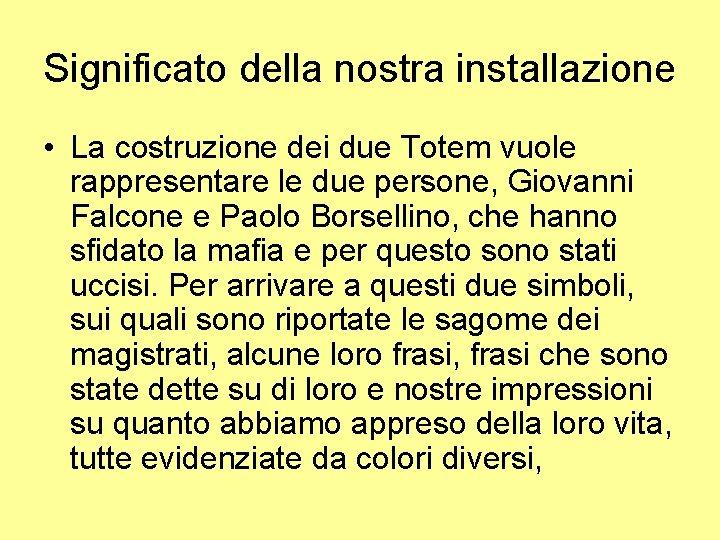 Significato della nostra installazione • La costruzione dei due Totem vuole rappresentare le due