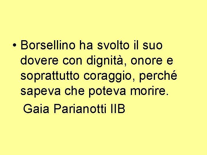 • Borsellino ha svolto il suo dovere con dignità, onore e soprattutto coraggio,