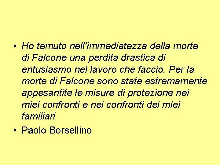 • Ho temuto nell'immediatezza della morte di Falcone una perdita drastica di entusiasmo