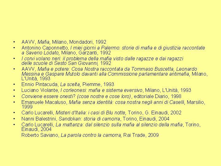 • • AAVV, Mafia, Milano, Mondadori, 1992 Antonino Caponnetto, I miei giorni a
