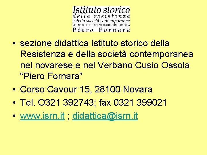 • sezione didattica Istituto storico della Resistenza e della società contemporanea nel novarese