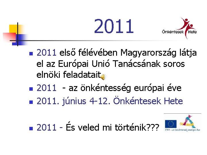 2011 n 2011 első félévében Magyarország látja el az Európai Unió Tanácsának soros elnöki