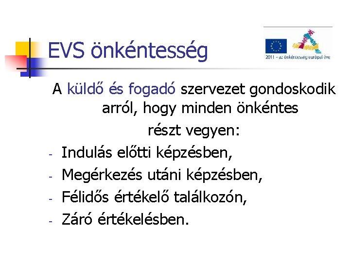 EVS önkéntesség A küldő és fogadó szervezet gondoskodik arról, hogy minden önkéntes részt vegyen: