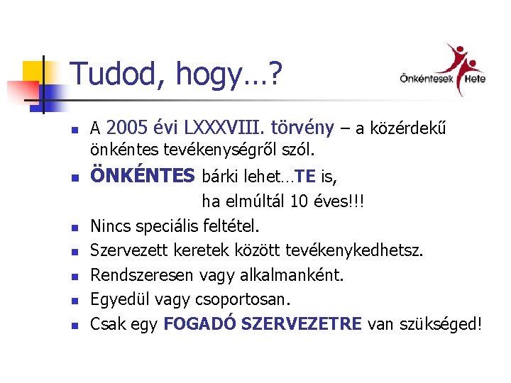 Tudod, hogy…? n n n n A 2005 évi LXXXVIII. törvény – a közérdekű