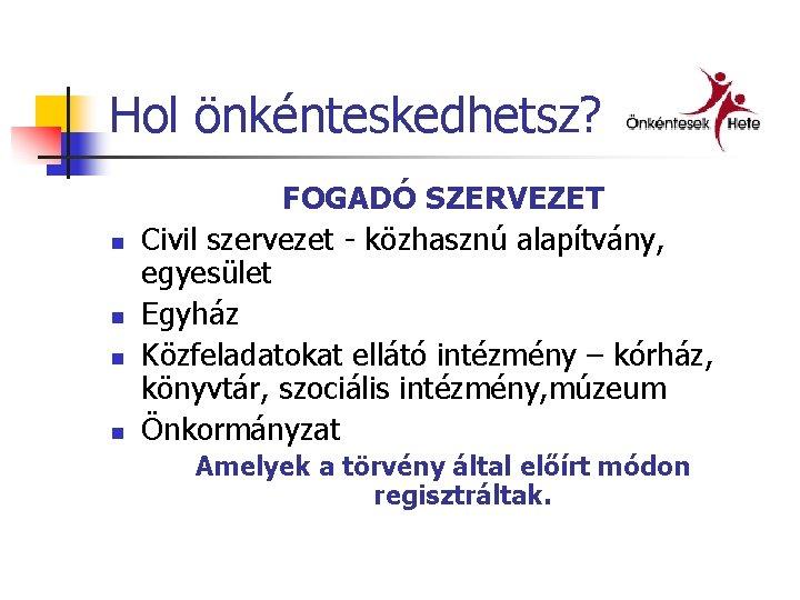 Hol önkénteskedhetsz? n n FOGADÓ SZERVEZET Civil szervezet - közhasznú alapítvány, egyesület Egyház Közfeladatokat