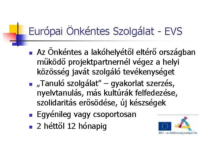 Európai Önkéntes Szolgálat - EVS n n Az Önkéntes a lakóhelyétől eltérő országban működő