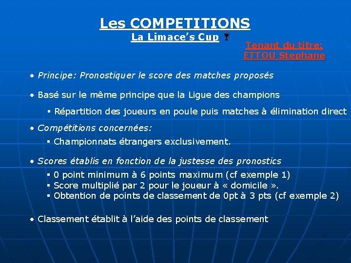Les COMPETITIONS La Limace's Cup Tenant du titre: ETTOU Stephane • Principe: Pronostiquer le