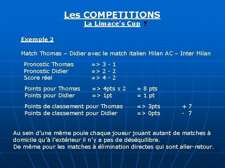 Les COMPETITIONS La Limace's Cup Exemple 2 Match Thomas – Didier avec le match