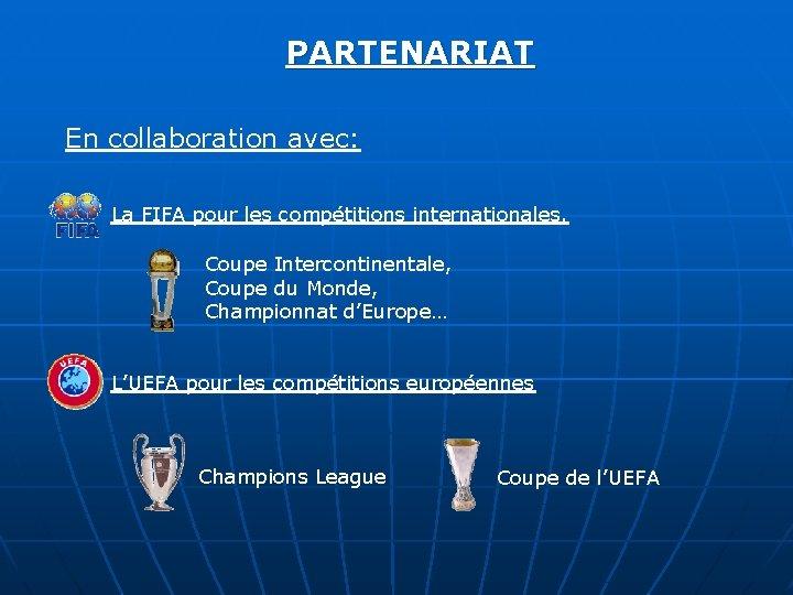 PARTENARIAT En collaboration avec: La FIFA pour les compétitions internationales. Coupe Intercontinentale, Coupe du