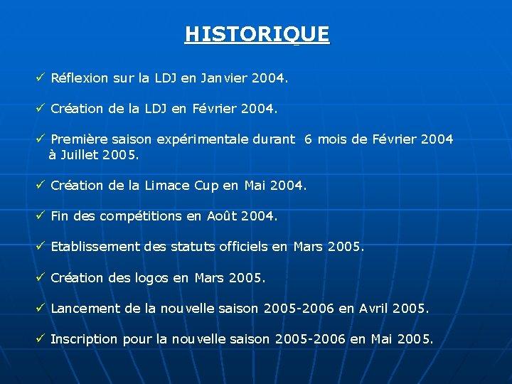 HISTORIQUE ü Réflexion sur la LDJ en Janvier 2004. ü Création de la LDJ