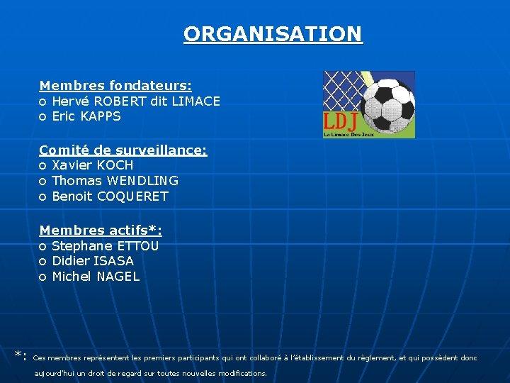 ORGANISATION Membres fondateurs: o Hervé ROBERT dit LIMACE o Eric KAPPS Comité de surveillance: