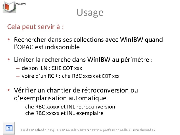 Usage Cela peut servir à : • Recher dans ses collections avec Win. IBW