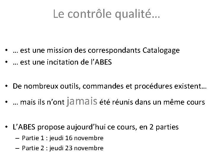 Le contrôle qualité… • … est une mission des correspondants Catalogage • … est