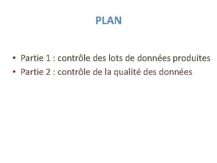 PLAN • Partie 1 : contrôle des lots de données produites • Partie 2