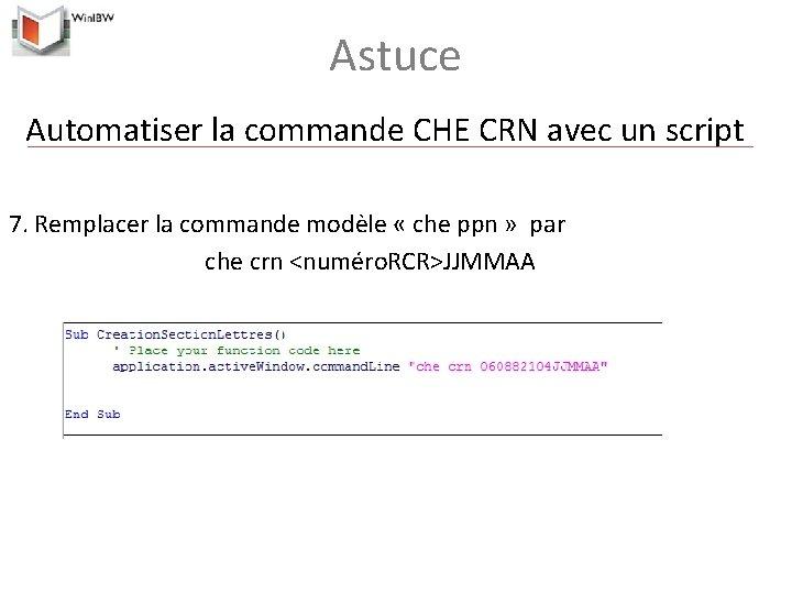 Astuce Automatiser la commande CHE CRN avec un script 7. Remplacer la commande modèle
