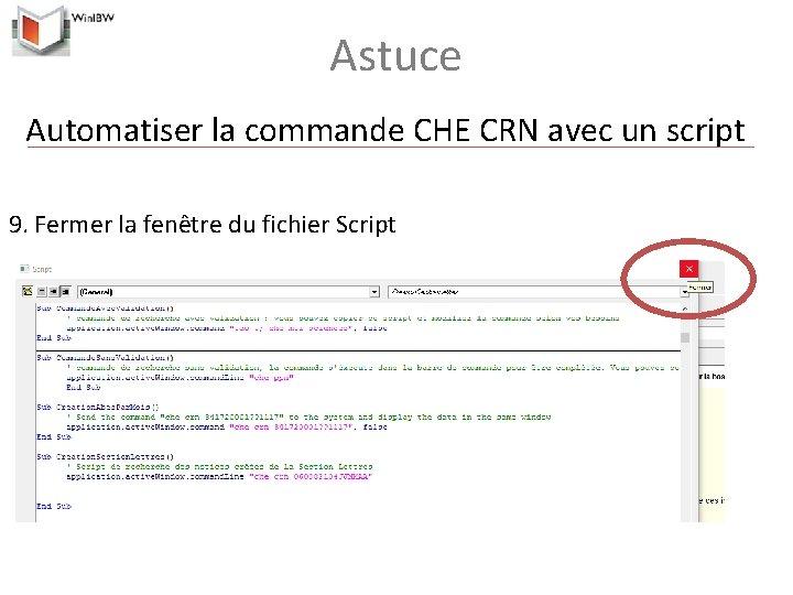 Astuce Automatiser la commande CHE CRN avec un script 9. Fermer la fenêtre du