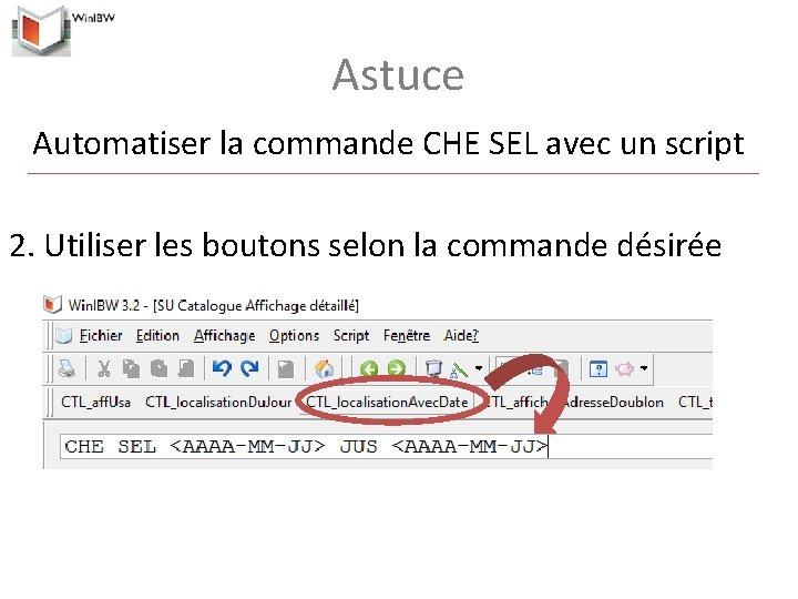 Astuce Automatiser la commande CHE SEL avec un script 2. Utiliser les boutons selon