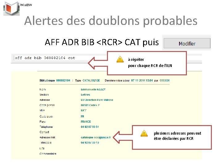 Alertes doublons probables AFF ADR BIB <RCR> CAT puis à répéter pour chaque RCR