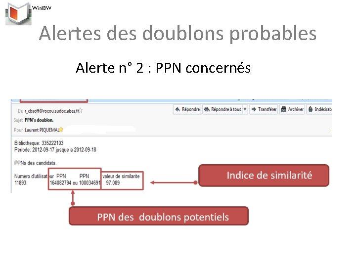 Alertes doublons probables Alerte n° 2 : PPN concernés