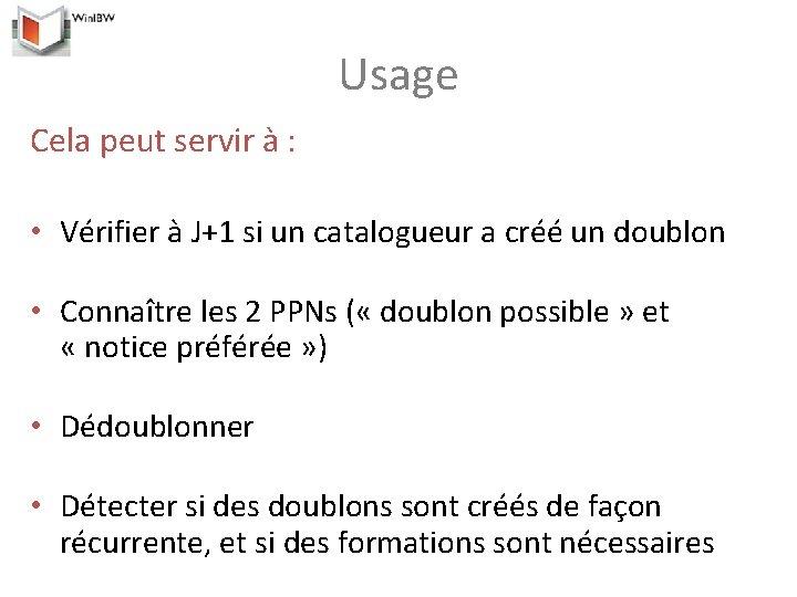 Usage Cela peut servir à : • Vérifier à J+1 si un catalogueur a