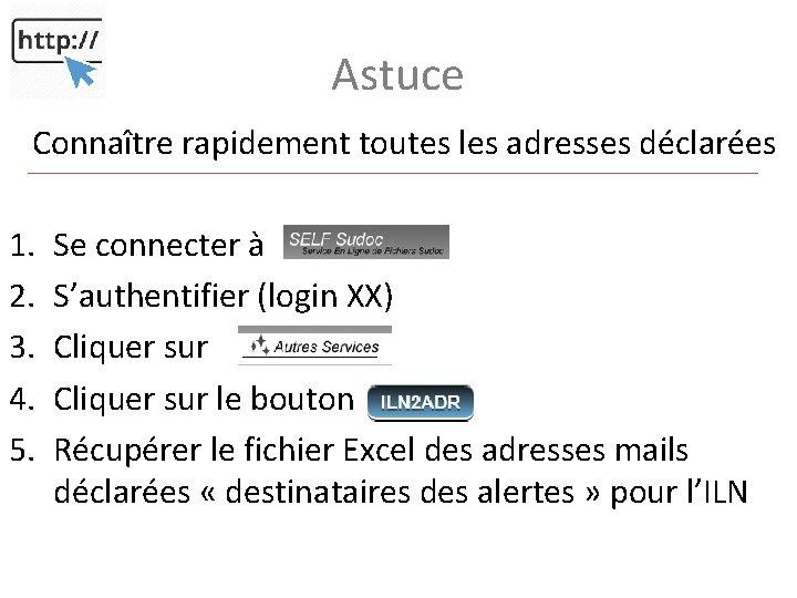 Astuce Connaître rapidement toutes les adresses déclarées 1. 2. 3. 4. 5. Se connecter