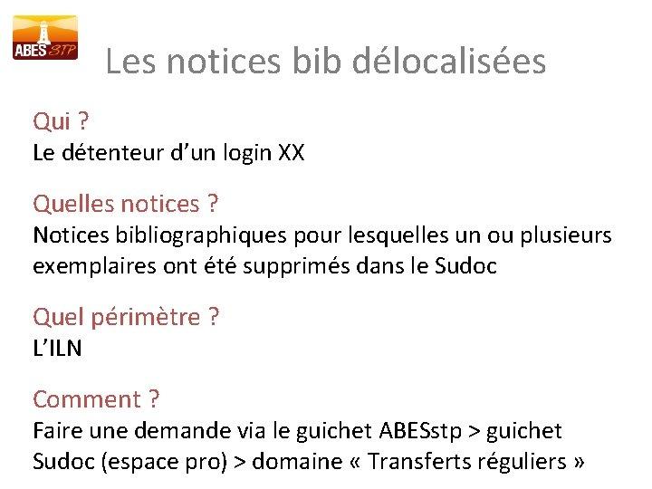 Les notices bib délocalisées Qui ? Le détenteur d'un login XX Quelles notices ?