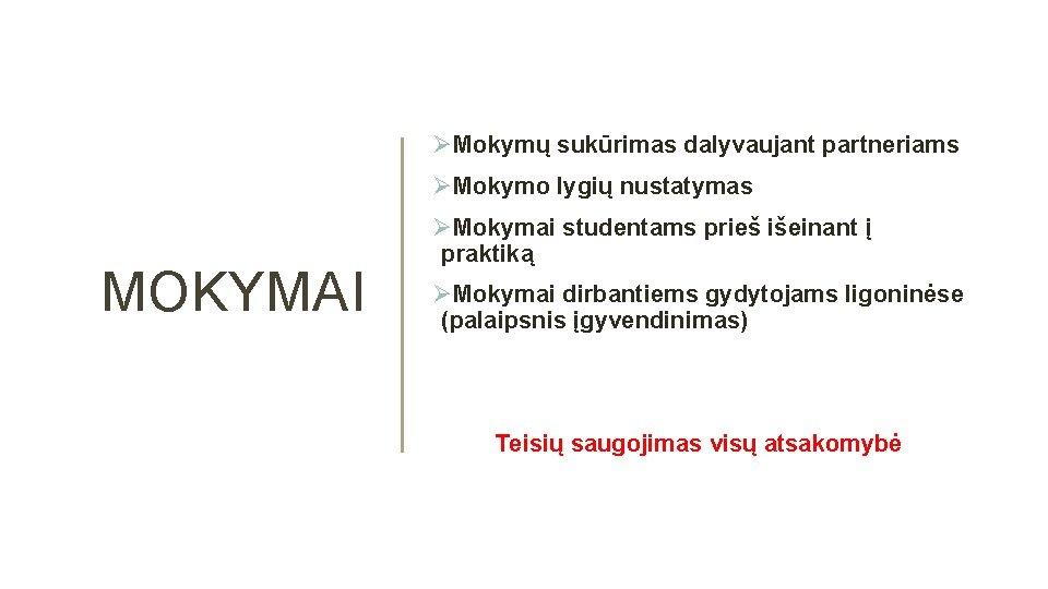 ØMokymų sukūrimas dalyvaujant partneriams ØMokymo lygių nustatymas MOKYMAI ØMokymai studentams prieš išeinant į praktiką