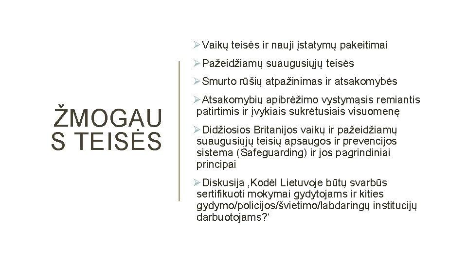 ØVaikų teisės ir nauji įstatymų pakeitimai ØPažeidžiamų suaugusiųjų teisės ØSmurto rūšių atpažinimas ir atsakomybės