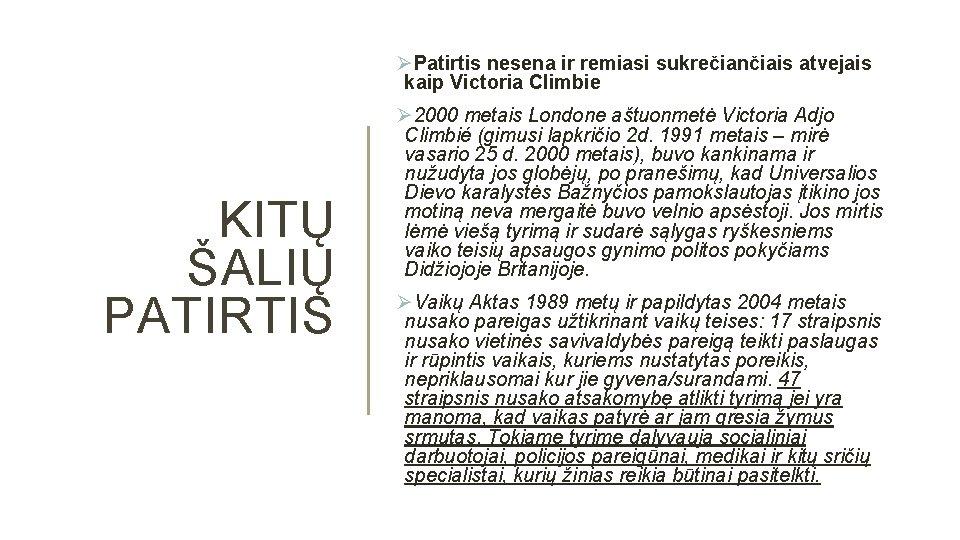 ØPatirtis nesena ir remiasi sukrečiančiais atvejais kaip Victoria Climbie KITŲ ŠALIŲ PATIRTIS Ø 2000