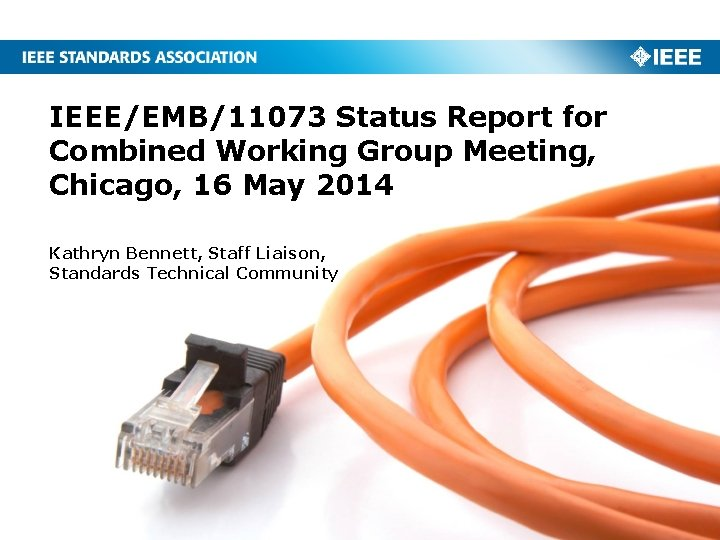 IEEE/EMB/11073 Status Report for Combined Working Group Meeting, Chicago, 16 May 2014 Kathryn Bennett,