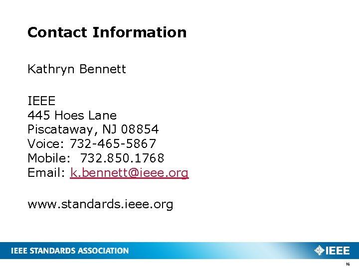 Contact Information Kathryn Bennett IEEE 445 Hoes Lane Piscataway, NJ 08854 Voice: 732 -465