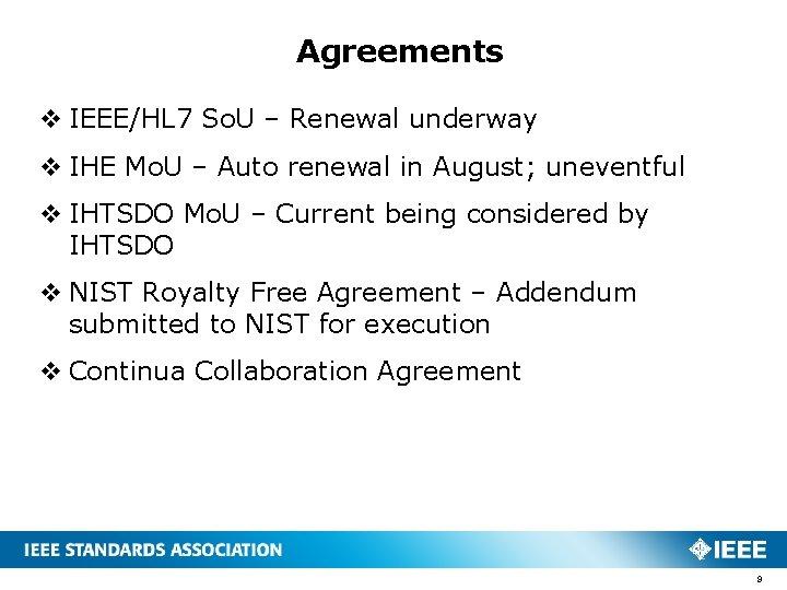 Agreements v IEEE/HL 7 So. U – Renewal underway v IHE Mo. U –