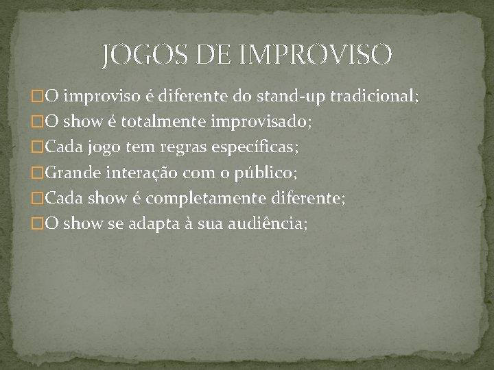 JOGOS DE IMPROVISO �O improviso é diferente do stand-up tradicional; �O show é totalmente