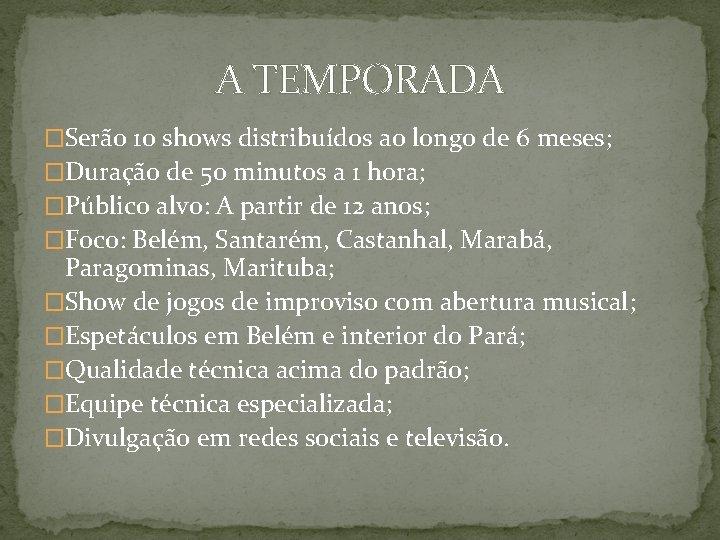 A TEMPORADA �Serão 10 shows distribuídos ao longo de 6 meses; �Duração de 50