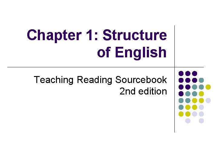 Chapter 1: Structure of English Teaching Reading Sourcebook 2 nd edition