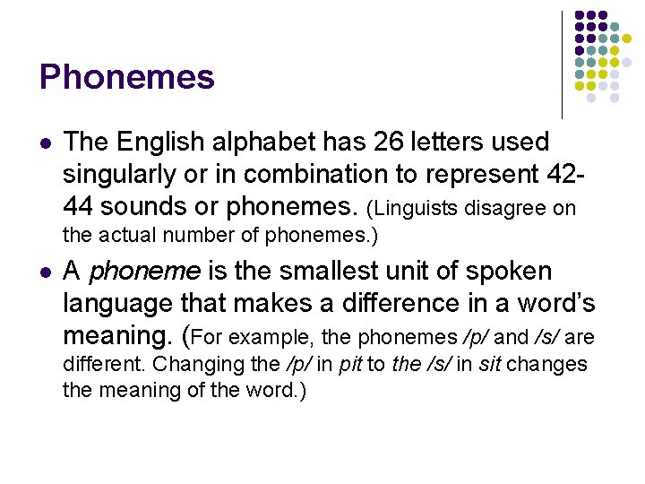 Phonemes l The English alphabet has 26 letters used singularly or in combination to