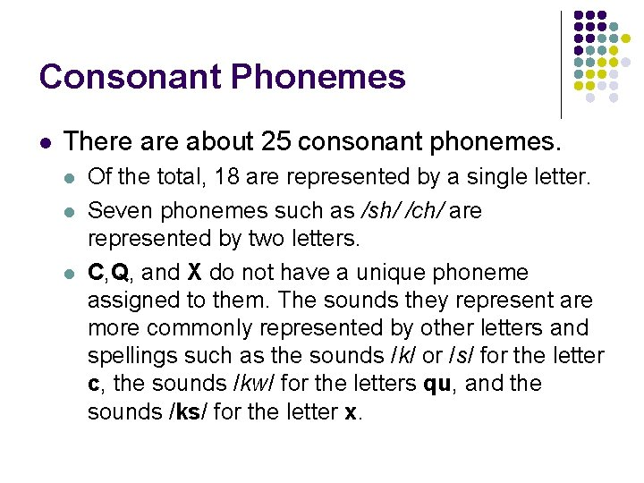 Consonant Phonemes l There about 25 consonant phonemes. l l l Of the total,