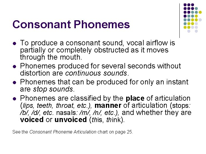 Consonant Phonemes l l To produce a consonant sound, vocal airflow is partially or