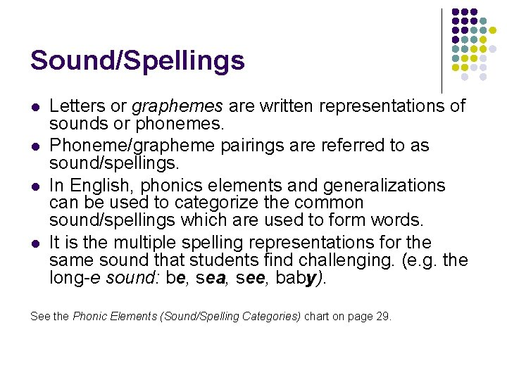 Sound/Spellings l l Letters or graphemes are written representations of sounds or phonemes. Phoneme/grapheme