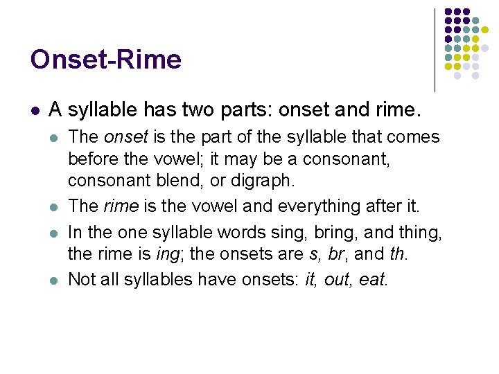 Onset-Rime l A syllable has two parts: onset and rime. l l The onset