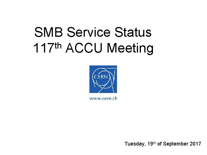 SMB Service Status 117 th ACCU Meeting Tuesday, 19 th of September 2017
