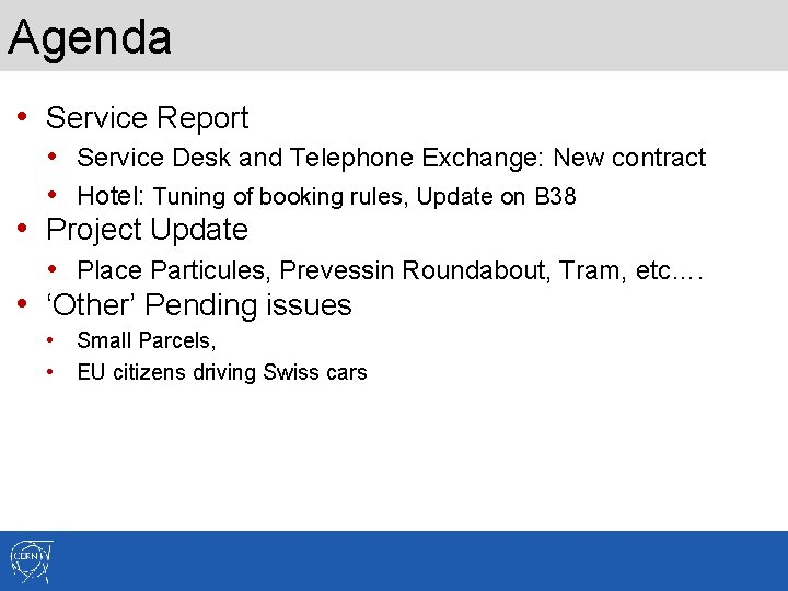 Agenda • Service Report • Service Desk and Telephone Exchange: New contract • Hotel: