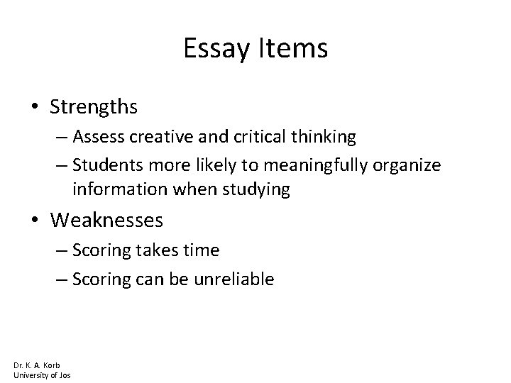 Essay Items • Strengths – Assess creative and critical thinking – Students more likely