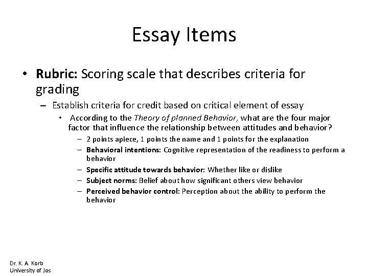 Essay Items • Rubric: Scoring scale that describes criteria for grading – Establish criteria