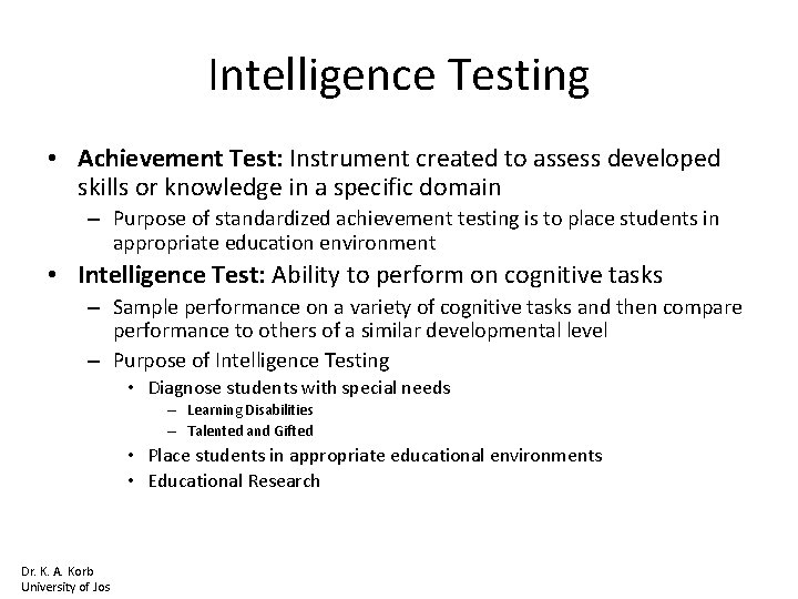 Intelligence Testing • Achievement Test: Instrument created to assess developed skills or knowledge in